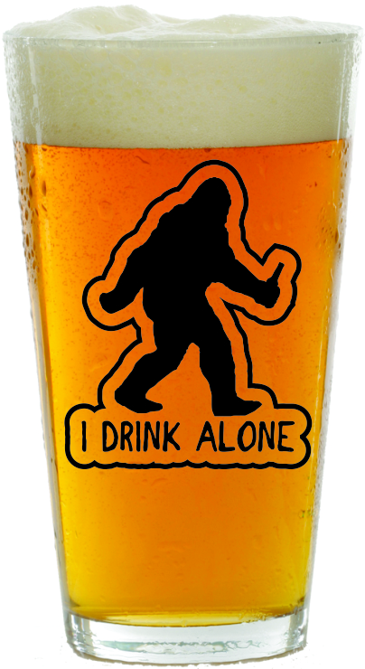 Bigfoot I Drink Alone 16oz. Pint Glass
